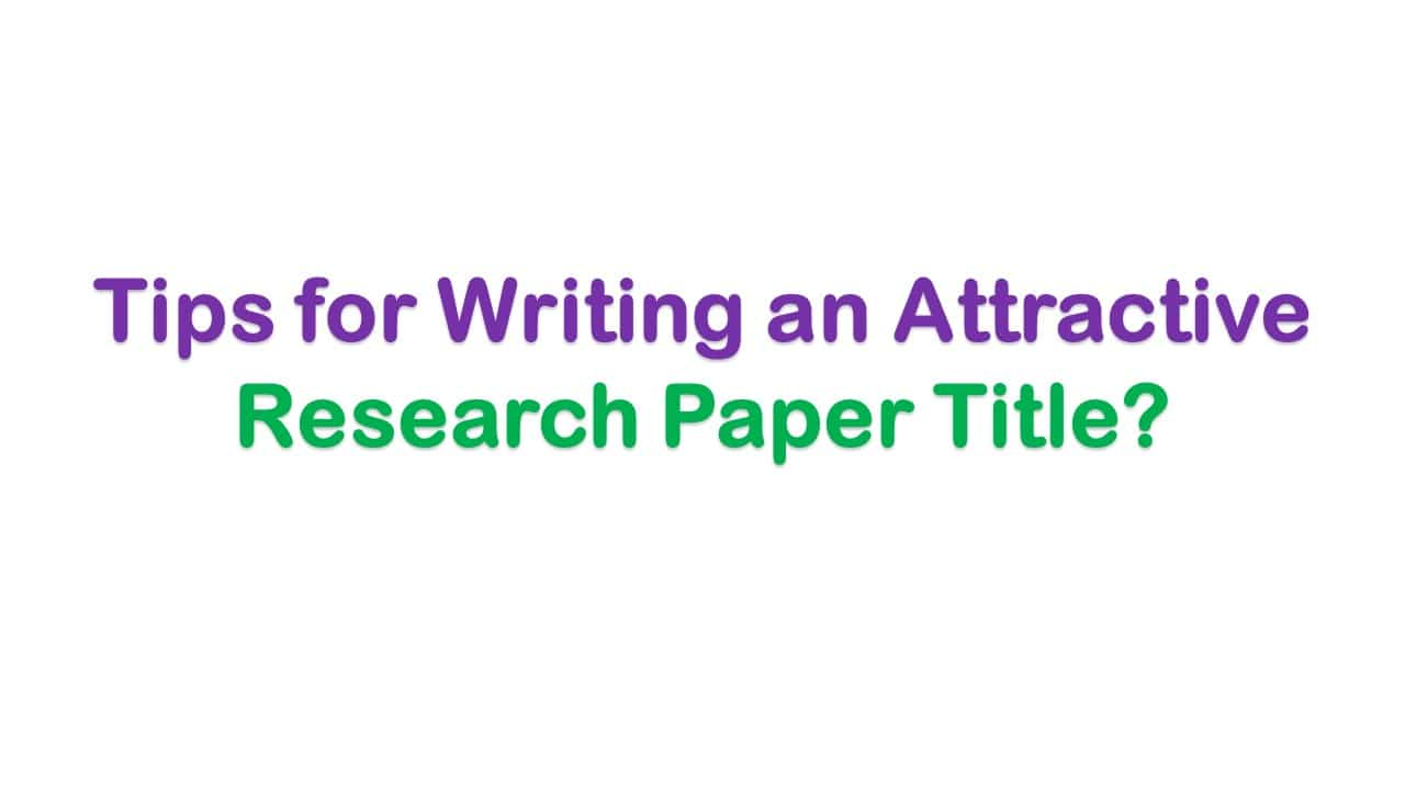 Tips for writing a perfect research paper title